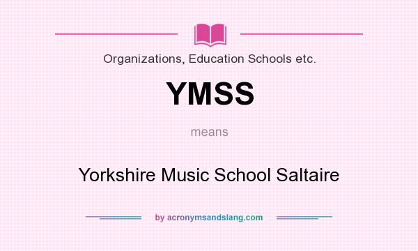 What does YMSS mean? It stands for Yorkshire Music School Saltaire