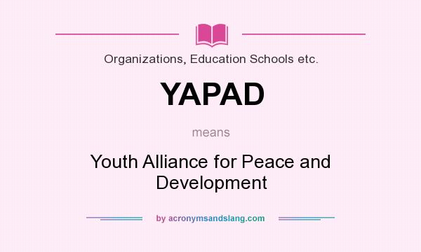 What does YAPAD mean? It stands for Youth Alliance for Peace and Development