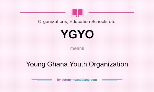 What does YGYO mean? It stands for Young Ghana Youth Organization
