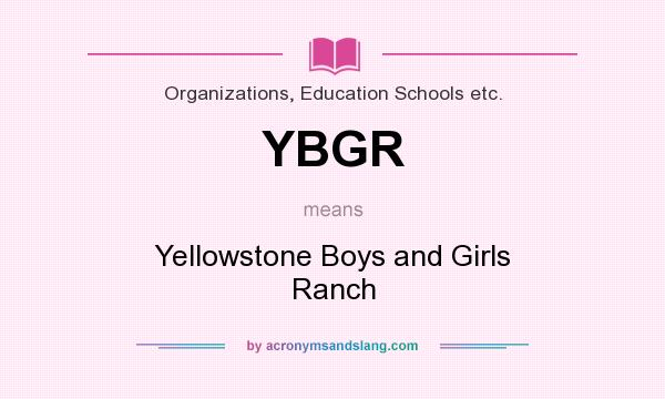 What does YBGR mean? It stands for Yellowstone Boys and Girls Ranch