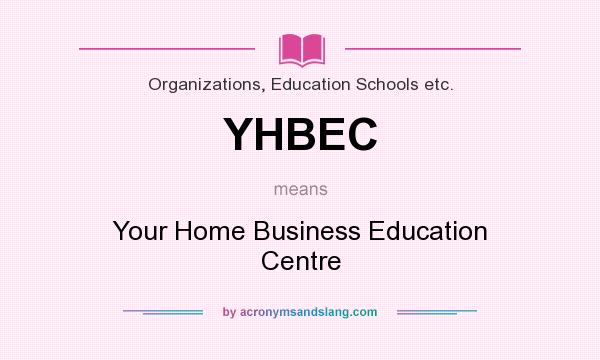 What does YHBEC mean? It stands for Your Home Business Education Centre