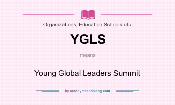 What does YGLS mean? It stands for Young Global Leaders Summit