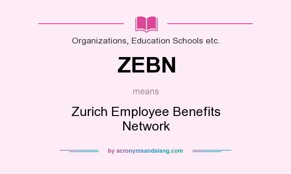 What does ZEBN mean? It stands for Zurich Employee Benefits Network