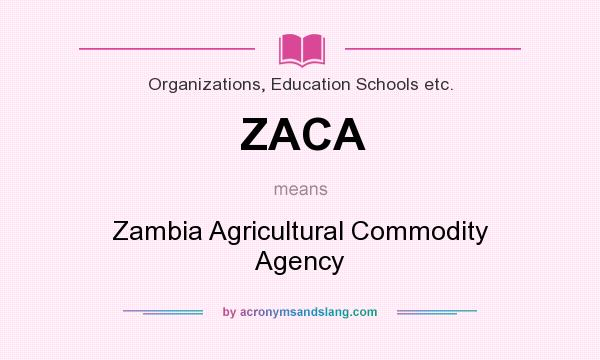 What does ZACA mean? It stands for Zambia Agricultural Commodity Agency