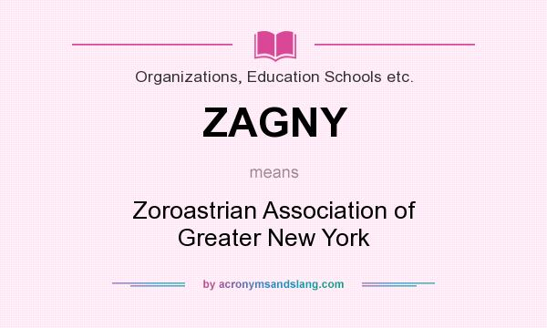 What does ZAGNY mean? It stands for Zoroastrian Association of Greater New York