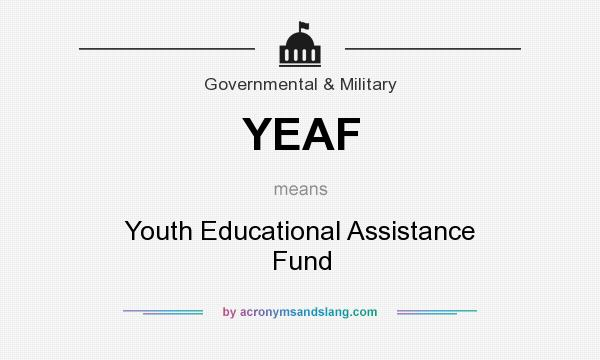 What does YEAF mean? It stands for Youth Educational Assistance Fund