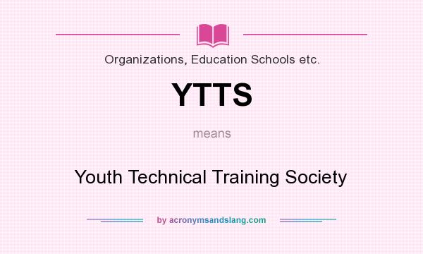 What does YTTS mean? It stands for Youth Technical Training Society