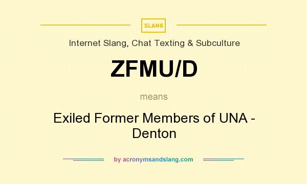 What does ZFMU/D mean? It stands for Exiled Former Members of UNA - Denton