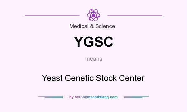 What does YGSC mean? It stands for Yeast Genetic Stock Center