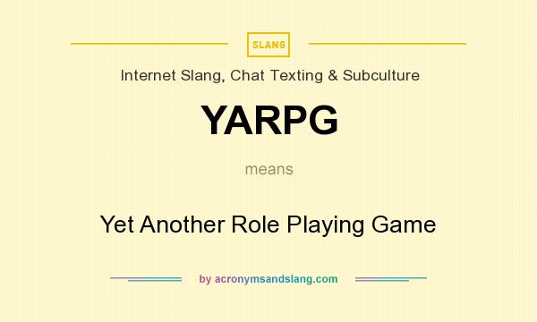 What does YARPG mean? It stands for Yet Another Role Playing Game