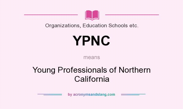 What does YPNC mean? It stands for Young Professionals of Northern California