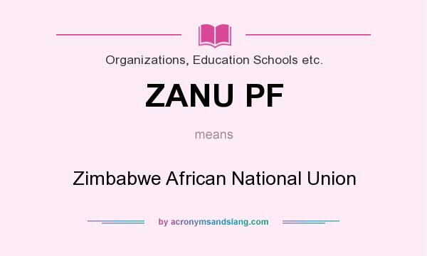 What does ZANU PF mean? It stands for Zimbabwe African National Union