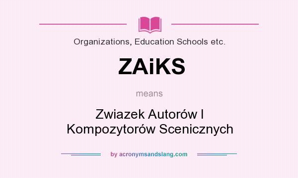 What does ZAiKS mean? It stands for Zwiazek Autorów I Kompozytorów Scenicznych