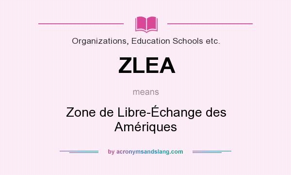 What does ZLEA mean? It stands for Zone de Libre-Échange des Amériques