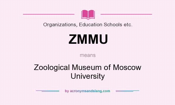 What does ZMMU mean? It stands for Zoological Museum of Moscow University
