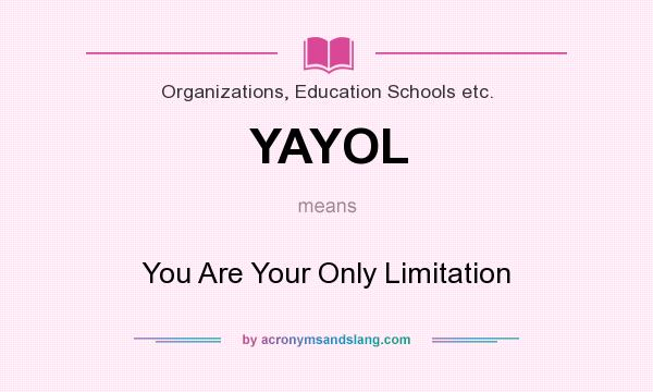 What does YAYOL mean? It stands for You Are Your Only Limitation