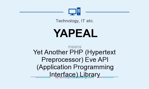 What does YAPEAL mean? It stands for Yet Another PHP (Hypertext Preprocessor) Eve API (Application Programming Interface) Library