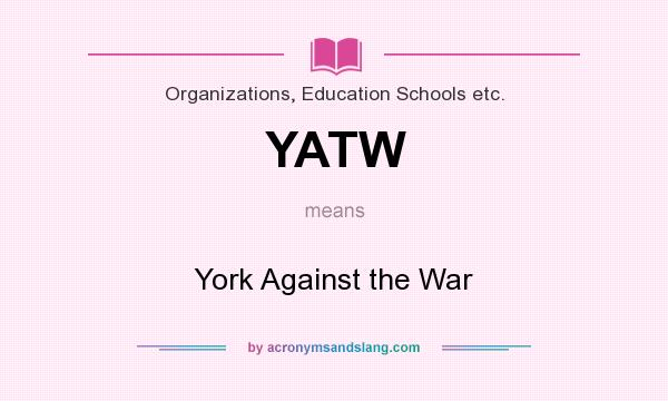 What does YATW mean? It stands for York Against the War
