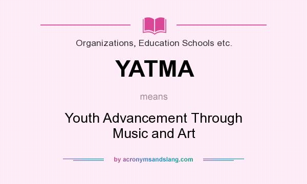 What does YATMA mean? It stands for Youth Advancement Through Music and Art
