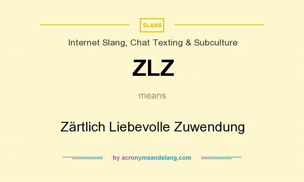 What does ZLZ mean? It stands for Zärtlich Liebevolle Zuwendung