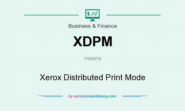 What does XDPM mean? It stands for Xerox Distributed Print Mode