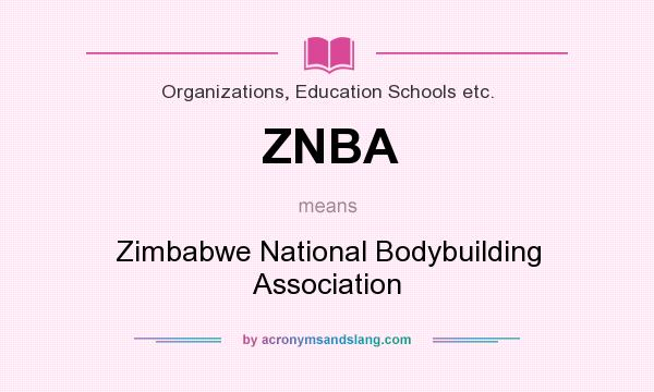 What does ZNBA mean? It stands for Zimbabwe National Bodybuilding Association