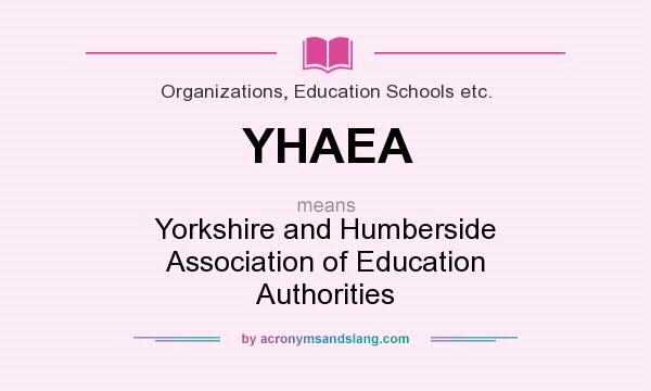 What does YHAEA mean? It stands for Yorkshire and Humberside Association of Education Authorities