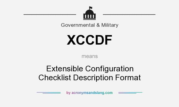 What does XCCDF mean? It stands for Extensible Configuration Checklist Description Format