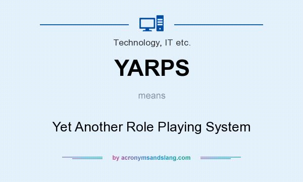 What does YARPS mean? It stands for Yet Another Role Playing System