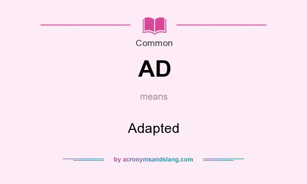 What does AD mean? It stands for Adapted