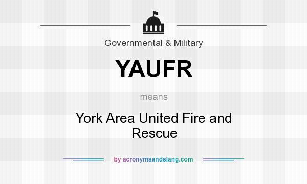 What does YAUFR mean? It stands for York Area United Fire and Rescue