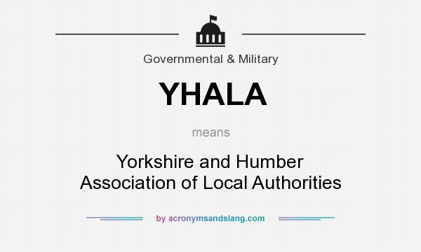 What does YHALA mean? It stands for Yorkshire and Humber Association of Local Authorities