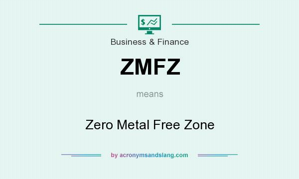 What does ZMFZ mean? It stands for Zero Metal Free Zone