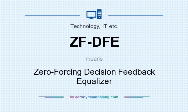 What does ZF-DFE mean? It stands for Zero-Forcing Decision Feedback Equalizer