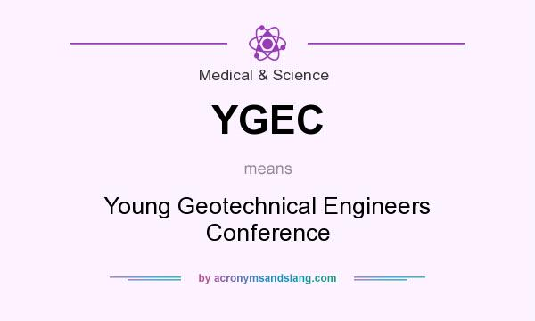 What does YGEC mean? It stands for Young Geotechnical Engineers Conference