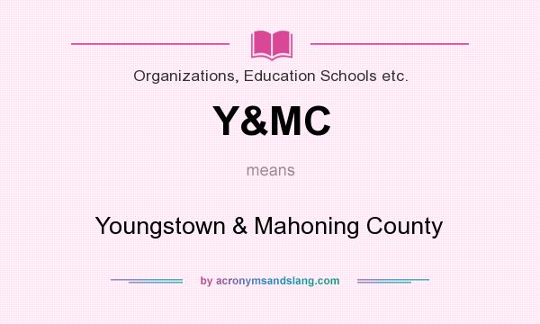 What does Y&MC mean? It stands for Youngstown & Mahoning County