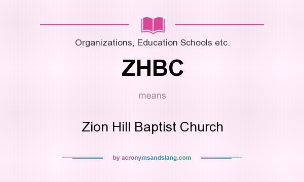What does ZHBC mean? It stands for Zion Hill Baptist Church