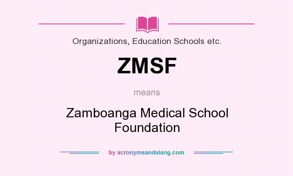 What does ZMSF mean? It stands for Zamboanga Medical School Foundation