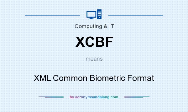 What does XCBF mean? It stands for XML Common Biometric Format