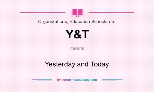 What does Y&T mean? It stands for Yesterday and Today