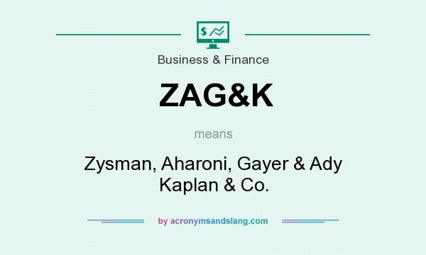 What does ZAG&K mean? It stands for Zysman, Aharoni, Gayer & Ady Kaplan & Co.