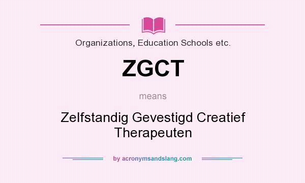 What does ZGCT mean? It stands for Zelfstandig Gevestigd Creatief Therapeuten