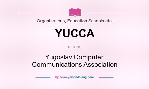 What does YUCCA mean? It stands for Yugoslav Computer Communications Association