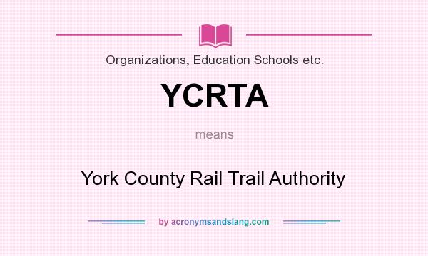 What does YCRTA mean? It stands for York County Rail Trail Authority