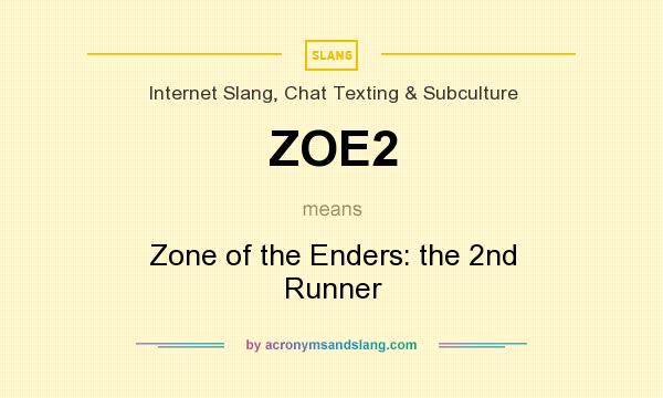 What does ZOE2 mean? It stands for Zone of the Enders: the 2nd Runner