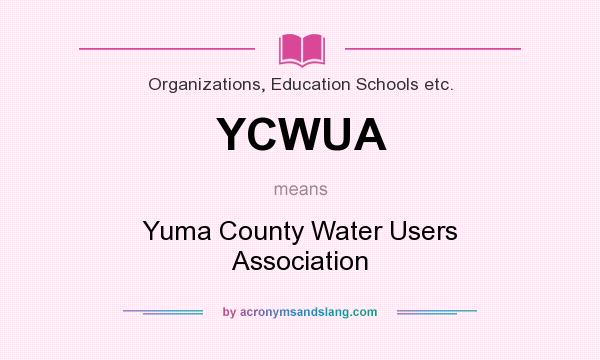 What does YCWUA mean? It stands for Yuma County Water Users Association