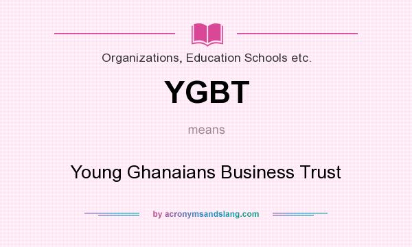 What does YGBT mean? It stands for Young Ghanaians Business Trust