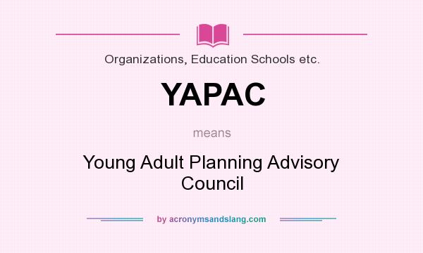 What does YAPAC mean? It stands for Young Adult Planning Advisory Council
