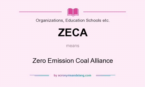 What does ZECA mean? It stands for Zero Emission Coal Alliance