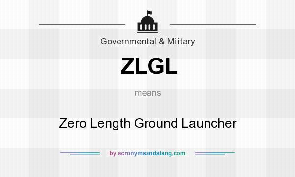 What does ZLGL mean? It stands for Zero Length Ground Launcher